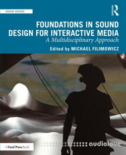 Foundations in Sound Design for Interactive Media A Multidisciplinary Approach