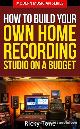 How to Build Your Own Home Recording Studio On a Budget (Modern Musician Book 2)
