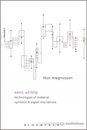 Sonic Writing Technologies of Material Symbolic and Signal Inscriptions