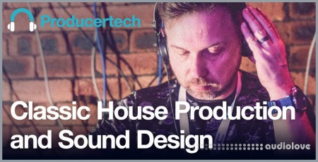 ProducerTech Classic House Production and Sound Design TUTORiAL