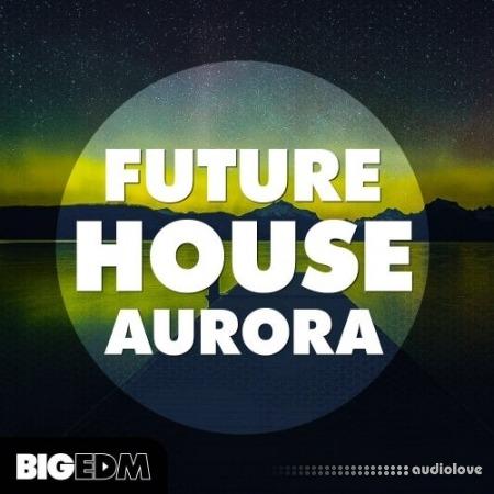 Big EDM Future House Aurora