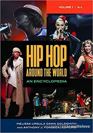 Hip Hop Around the World An Encyclopedia 2 Volumes