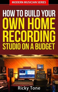 How to Build Your Own Home Recording Studio On a Budget (Modern Musician, Book 2)