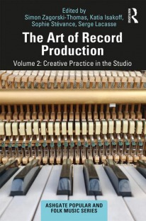 The Art of Record Production, Volume 2 Creative Practice in the Studio