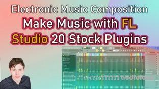 SkillShare Make Music with FL Studio 20 Stock Plugins!