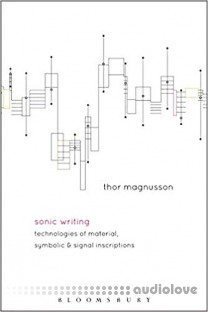 Sonic Writing Technologies of Material, Symbolic, and Signal Inscriptions