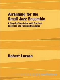 Arranging for the Small Jazz Ensemble: A Step-by-Step Guide with Practical Exercises and Recorded Examples
