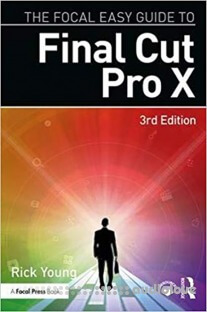 The Focal Easy Guide to Final Cut Pro X 3rd Edition