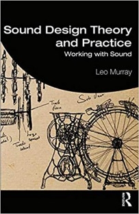 Sound Design Theory and Practice Working with Sound by Leo Murray