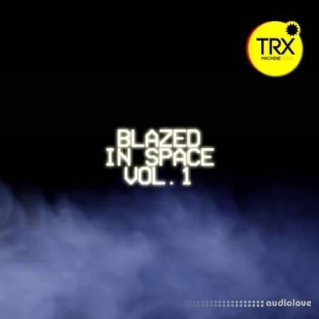 TRX Machinemusic Blazed In Space Vol.1