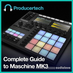 ProducerTech Complete Guide to Maschine MK3