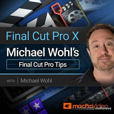 MacProVideo Final Cut Pro X 302 Michael Wohl's Final Cut Pro Tips TUTORiAL