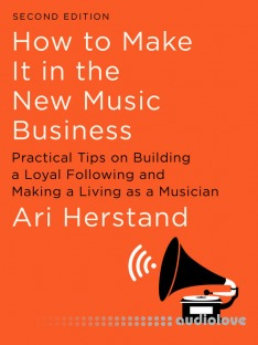 How to Make It in the New Music Business, 2nd Edition