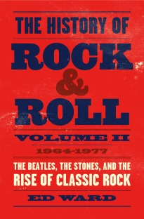 The History of Rock & Roll, Volume 2: 1964–1977: The Beatles, the Stones, and the Rise of Classic Rock