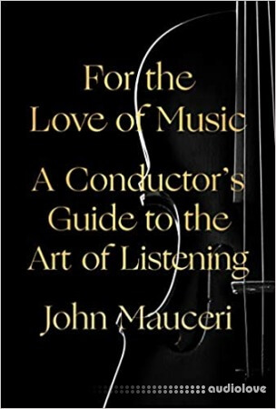 For the Love of Music: A Conductor's Guide to the Art of Listening