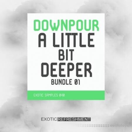 Exotic Refreshment Downpour A Little Bit Deeper Bundle 01 WAV