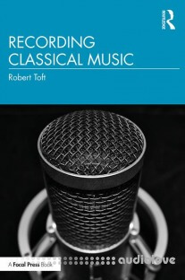 Recording Classical Music by Robert Toft