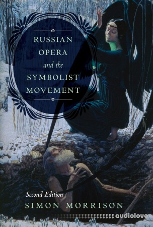 Russian Opera and the Symbolist Movement Second Edition