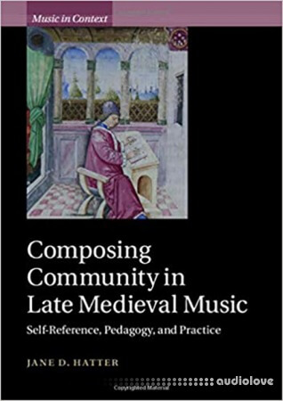 Composing Community in Late Medieval Music: Self-Reference Pedagogy and Practice