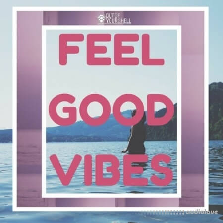 Out Of Your Shell Feel Good Vibes WAV MiDi