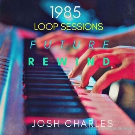 Josh Charles 1985 Loop Sessions Future Rewind