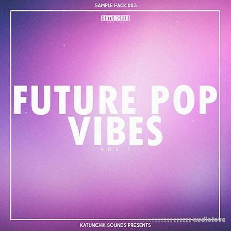 Katunchik Sounds Future Pop Vibes Vol.1 WAV