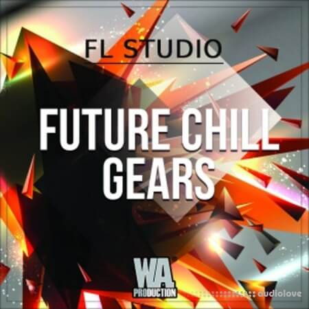 WA Production Future Chill Gears (FL Studio) WAV MiDi Synth Presets DAW Templates