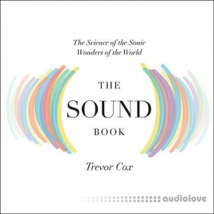 The Sound Book: The Science of the Sonic Wonders of the World