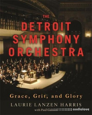 The Detroit Symphony Orchestra: Grace Grit and Glory