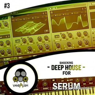 Vandalism Shocking Deep House For Serum 3