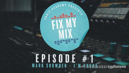 Sonic Academy Fix My Mix Episode 1 with Phil Johnston and Chris Agnelli TUTORiAL
