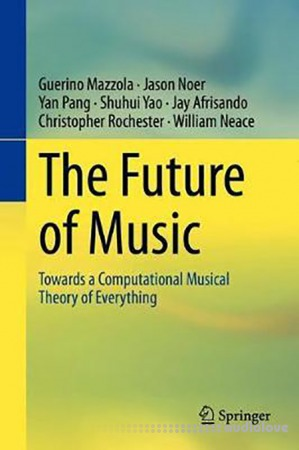 The Future of Music: Towards a Computational Musical Theory of Everything