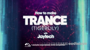 Sonic Academy How To Make Trance Tigerlily with Jaytech
