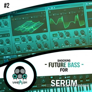 Vandalism Sounds Shocking Future Bass For Serum Vol.2