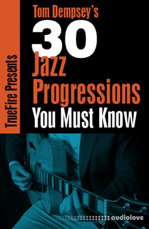 Truefire Tom Dempsey's 30 Jazz Progressions You MUST Know TUTORiAL