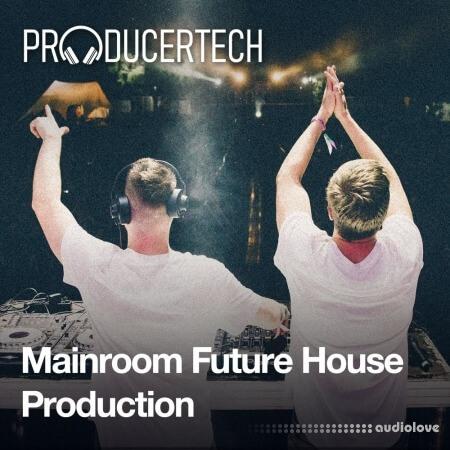 Producertech Mainroom Future House Production FULL TUTORiAL