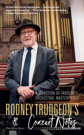 Rodney Trudgeon's Concert Notes: A Selection of Favourite Orchestral Masterpieces