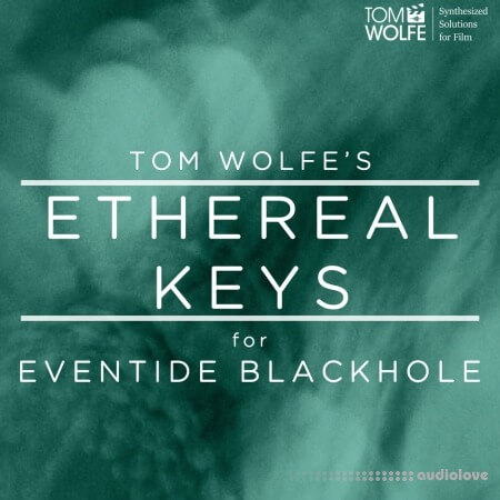 Tom Wolfe Ethereal Keys for Eventide Blackhole DAW Presets
