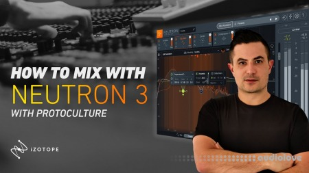 Sonic Academy How To Mix using iZotope Neutron 3 with Protoculture
