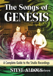 The Songs of Genesis : A Complete Guide to the Studio Recordings