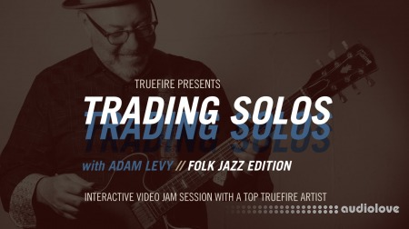 Truefire Adam Levy Trading Solos Folk Jazz TUTORiAL