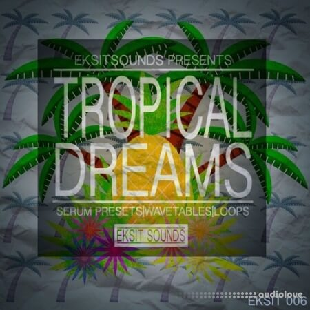 Eksit Sounds Tropical Dreams WAV Synth Presets