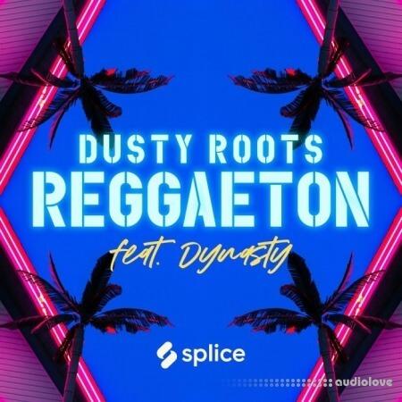 Splice Originals Dusty Roots Reggaeton feat. Dynasty WAV