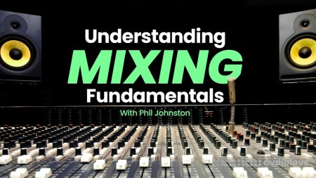 Sonic Academy Understanding Mixing Fundamentals with Phil Johnston TUTORiAL