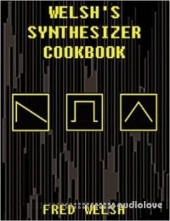 Welsh's Synthesizer Cookbook Vol.1 by Fred Welsh