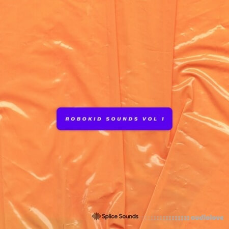 Splice Sounds Robokid Sounds Sample Pack WAV