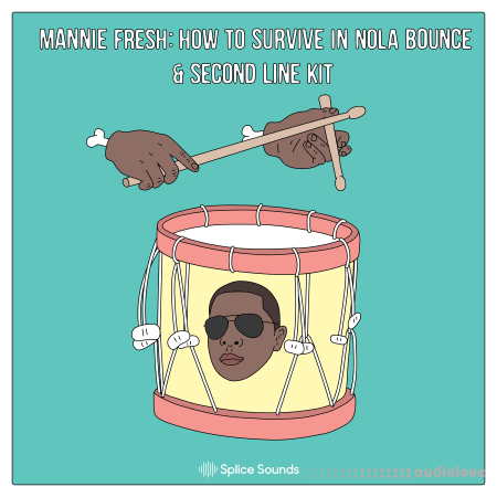 Splice Sounds Mannie Fresh How To Survive In NOLA Bounce and Second Line Kit