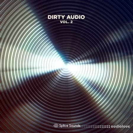 Splice Sounds Dirty Audio Sample Pack Vol.2