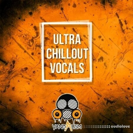 Vandalism Ultra Chillout Vocals