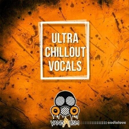 Vandalism Ultra Chillout Vocals